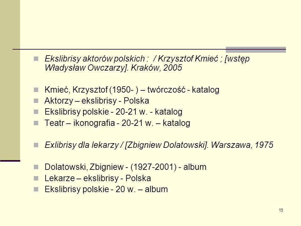 Ekslibrisy aktorów polskich : / Krzysztof Kmieć ; [wstęp Władysław Owczarzy]. Kraków, 2005
